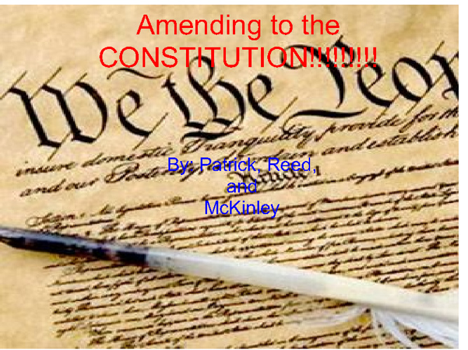Amending to the Constitution!!!!!!!!!!!!!!!!!!!!!!!!!!!!!!!!!!!!