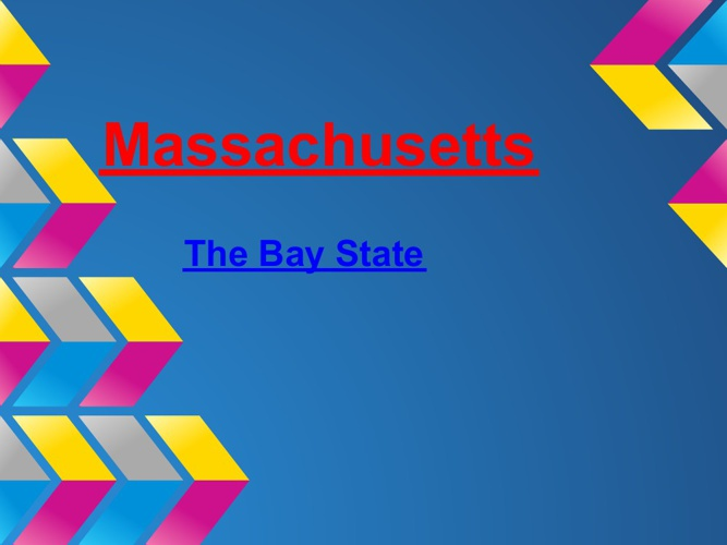 Massachusetts The Bay State.