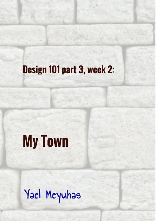Design 101 part 3, Week 2: My Town