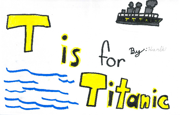 T is for Titanic by Karlie