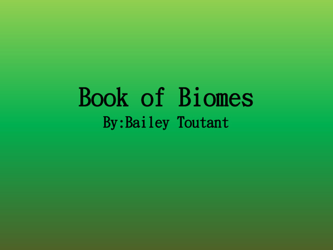 Biomes Book: By Bailey Toutant