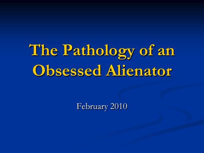 The Pathology of the Obsessed Alienator - Dr. Jayne Major