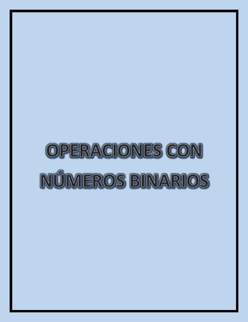 OPERACIONES ELEMENTALES CON NÚMEROS BINARIOS