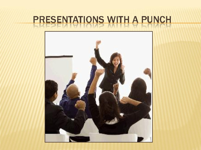 Presentations with a Punch