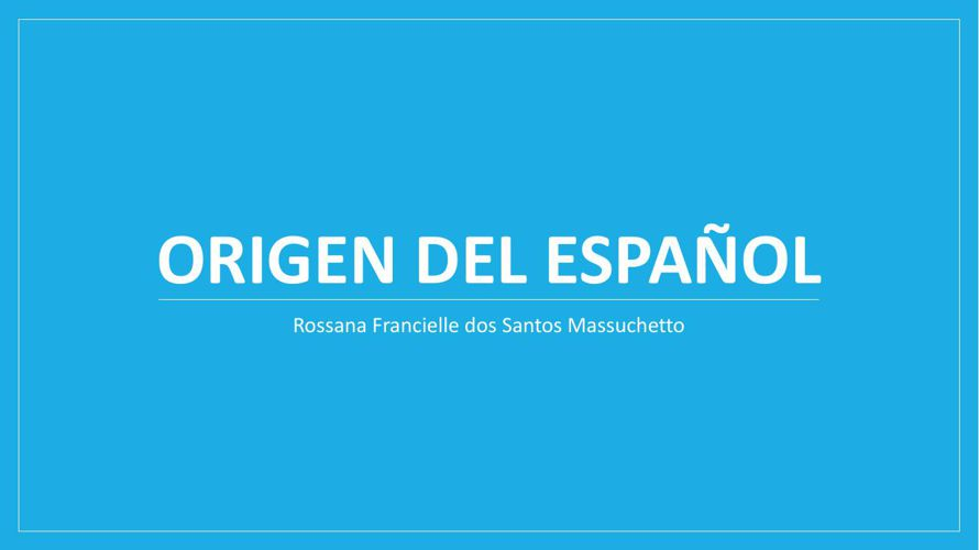 Origen del Español - Rossana