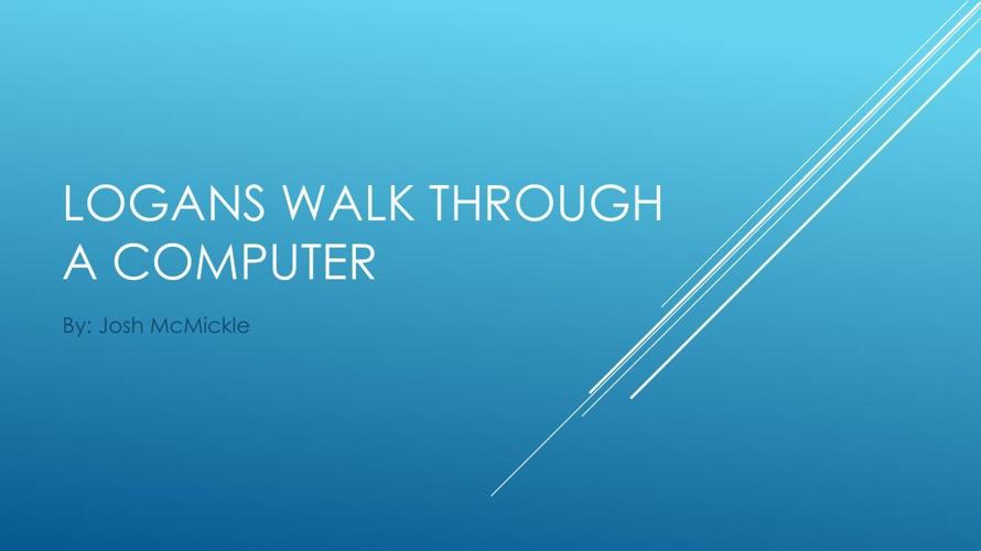 LOGANS wALK THROUGH A COMPUTER