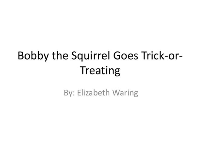 Bobby the Squirrel Goes Trick-or-Treating
