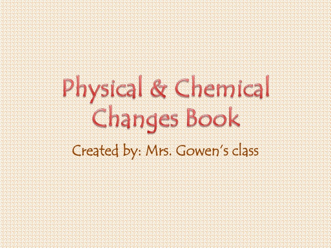 Mrs. Gowen's Physical & Chemical Changes Book