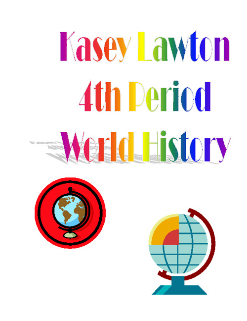 Kasey Lawton World History 4th Period