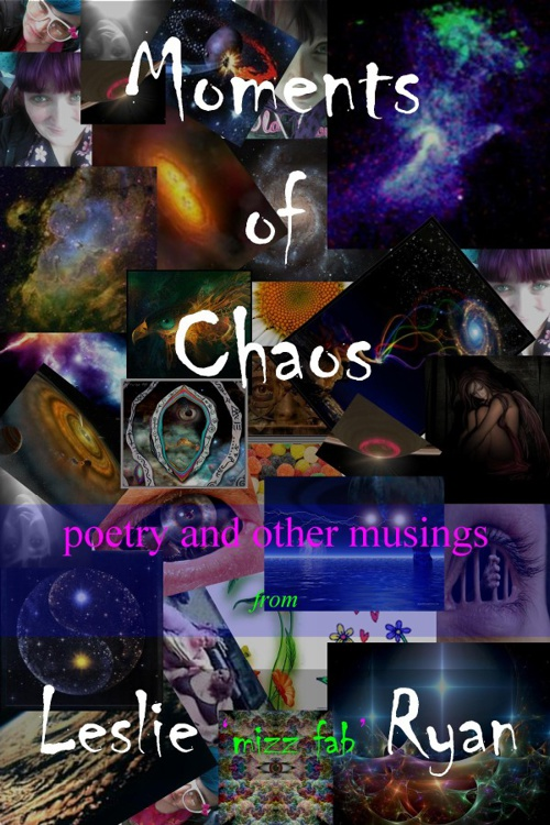 Moments of Chaos by Leslie 'Mizz Fab' Ryan
