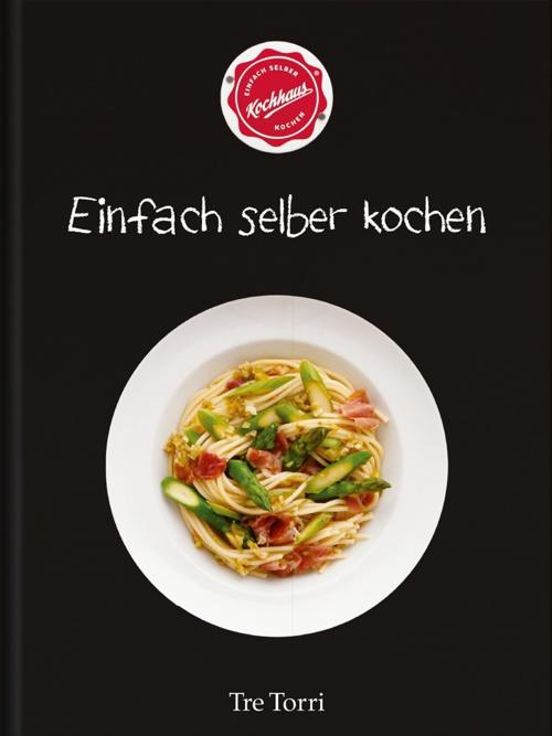 Einfach selber kochen - Das Kochhaus Kochbuch