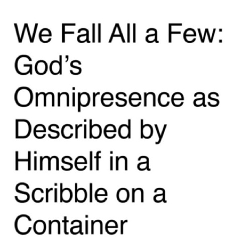 We Fall All A Few: God's Omnipresence As Described By Himself...