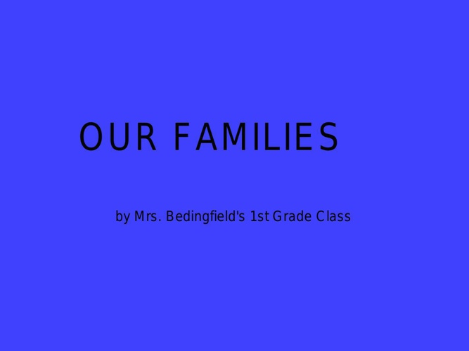 Our Families by Mrs. Bedingfield's 1st Grade Class - Book 1