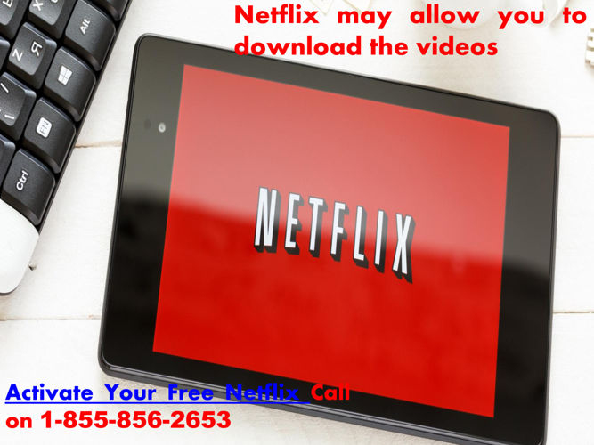 Netflix Free Activate Call on 1-855-856-2653 - Netflix may allow