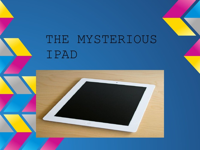 THE MYSTERIOUS IPAD