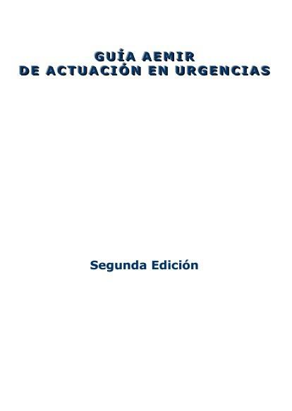 Guía AEMIR de Actuación en Urgencias. Segunda Edición