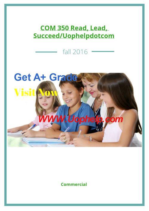 COM 350 Read, Lead, Succeed/Uophelpdotcom