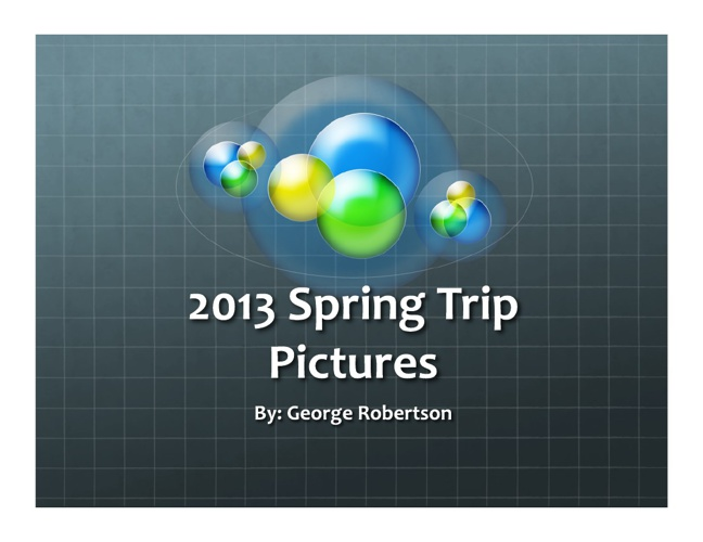 2013 Spring Trip Pictures