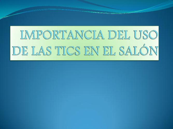 IMPORTANCIA DEL USO DE LAS TICS EN EL SALÓN