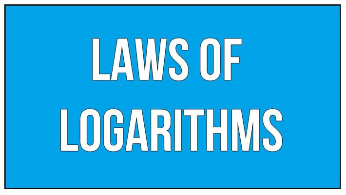 LAW OF LOGARITHMS