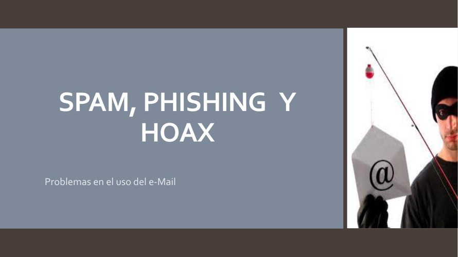 SPAM, PHISHING   Y HOAX