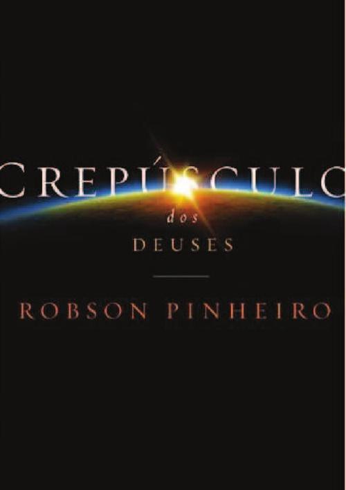 O Crepúsculo dos Deuses - Robson Pinheiro
