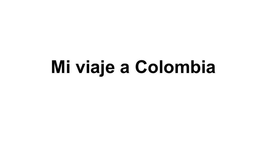 Mi Viaje a Colombia