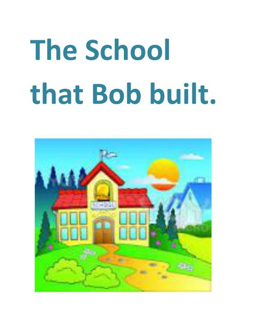 The School that Bob built