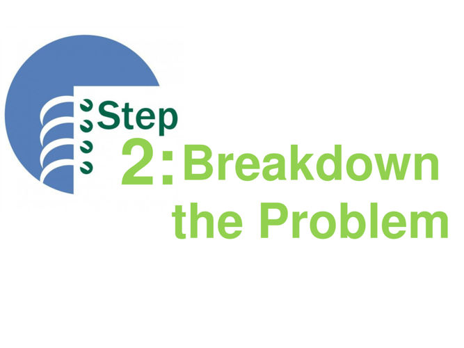 Step 2 - Breakdown The Problem