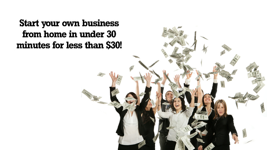 Start Your Own Business in Under 30 Minutes!