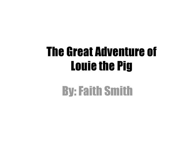 The Great Adventure of Louie the Pig