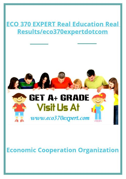 ECO 370 EXPERT Real Education Real Results/eco370expertdotco