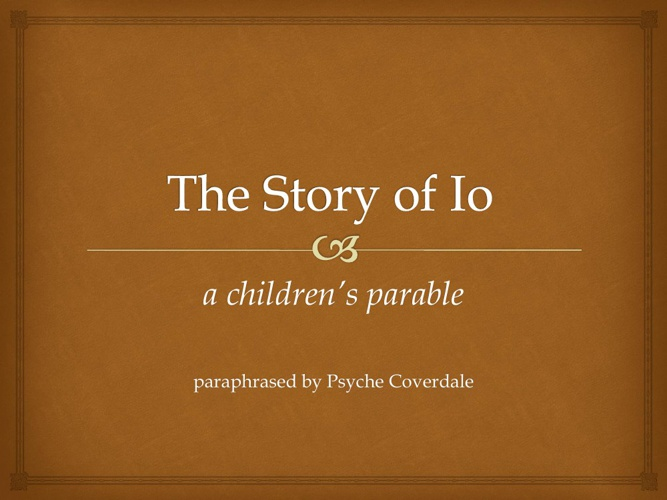 The Story of Io: a children's parable