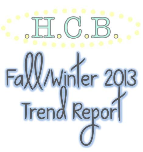 .H.C.B. Fall/Winter 2013 Trend Report