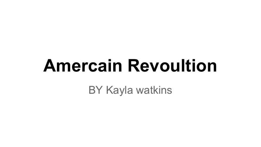 American Revolution - KaylaN Watkins