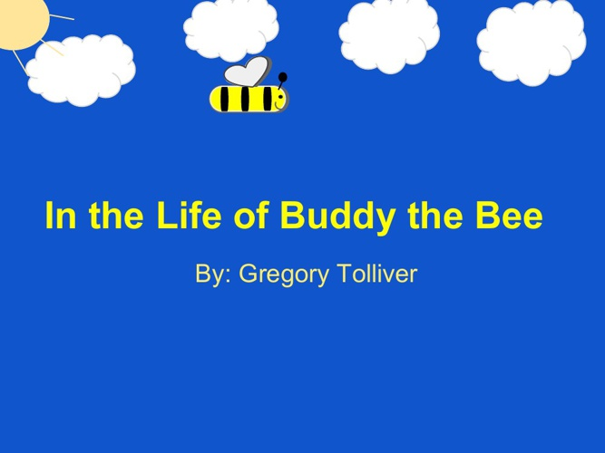 In the life of Buddy the Bee