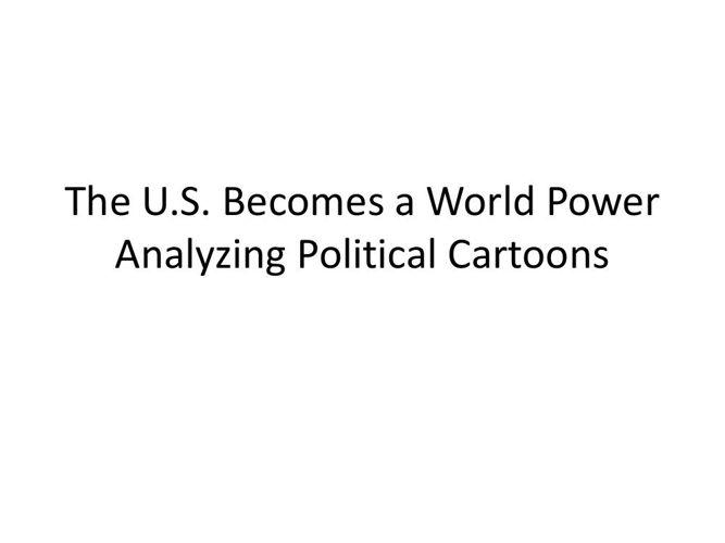 TheU.S.BecomesaWorldPowerAnalyzingPoliticalCartoons