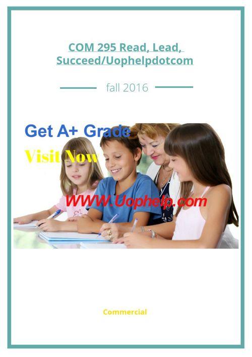 COM 295 Read, Lead, Succeed/Uophelpdotcom