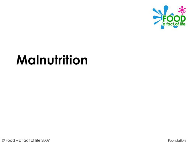 Malnutrition; Food - a fact for life