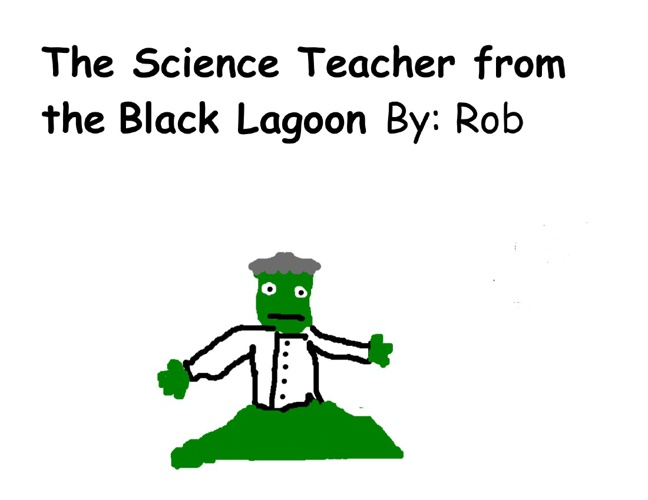 The Science Teacher from the Black Lagoon