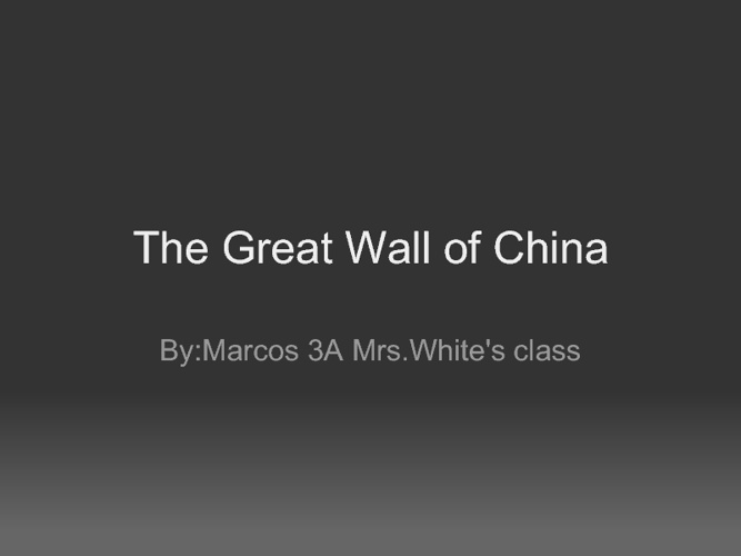 The Great Wall of China        By:Marcos 3A