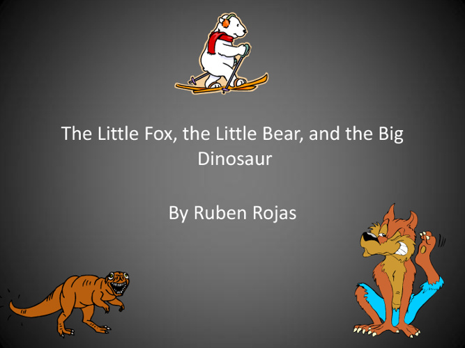 The Little Fox, the Big Bear, and the Little Dinosaur