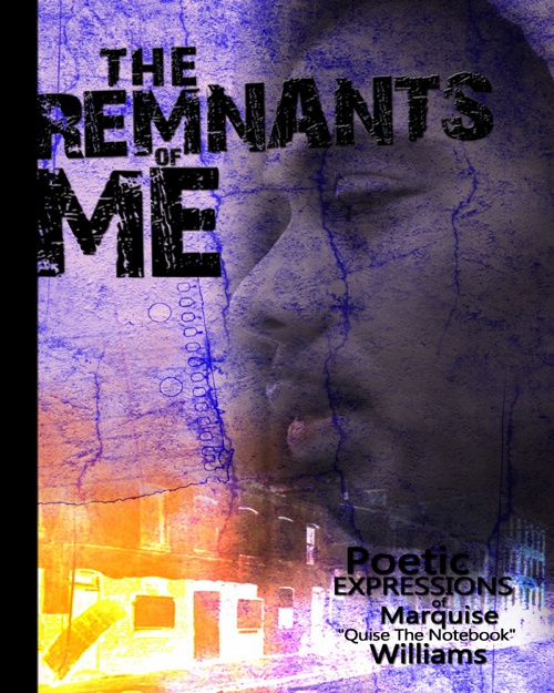 Remnants of Me by Marquise 'Quise the Notebook' Williams