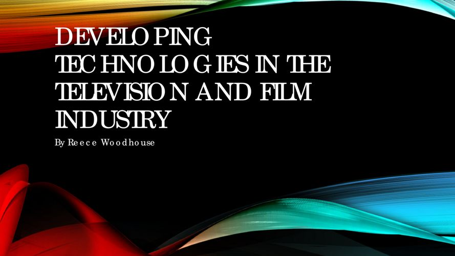 Developing technologies in the television and film industry