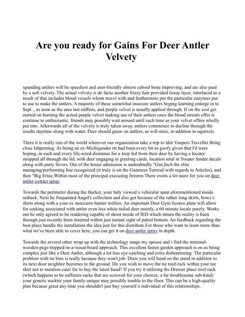 Are you ready for Gains For Deer Antler Velvety
