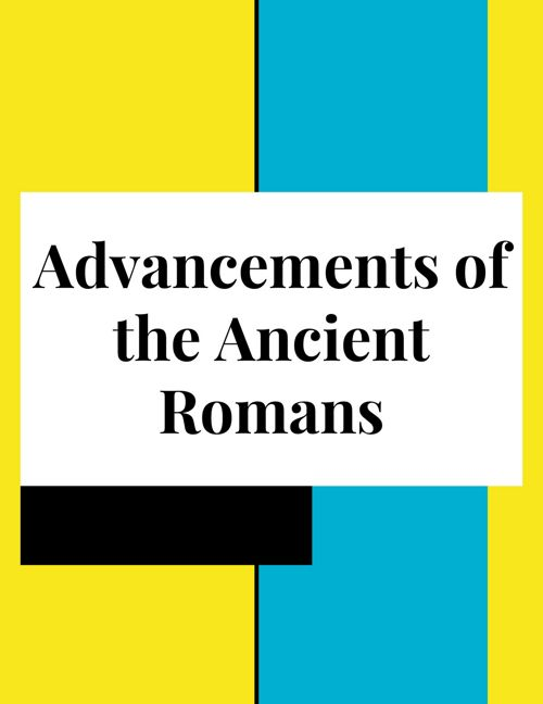 Advancements of the Ancient Romans