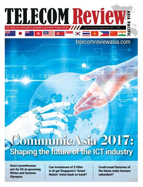 Telecom Review Asia Pacific 2017 - CommunicAsia 2017