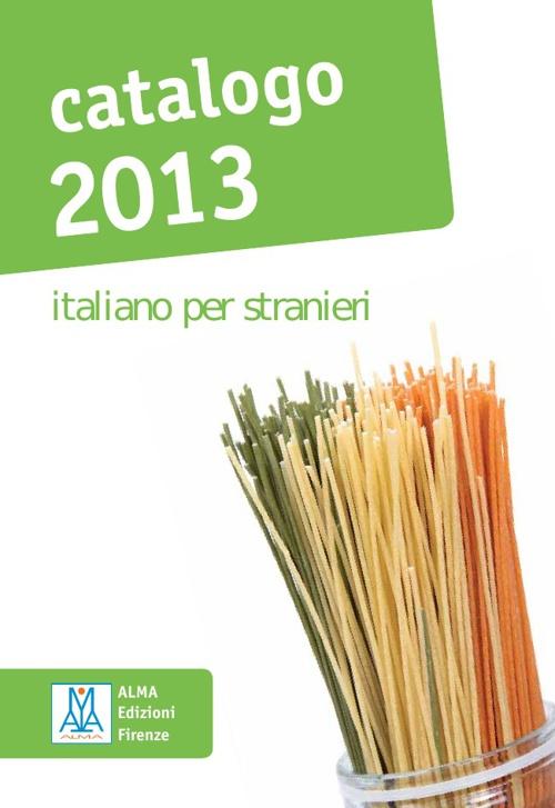 CATALOGO 2013 ALMA Edizioni • italiano per stranieri