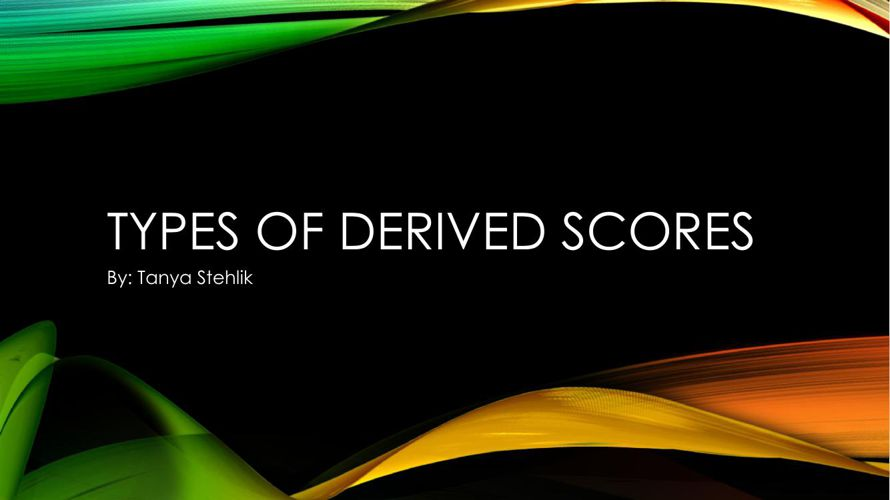 TYPES OF DERIVED SCORES
