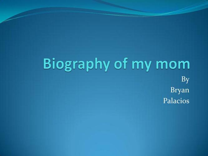 Biography of my mom